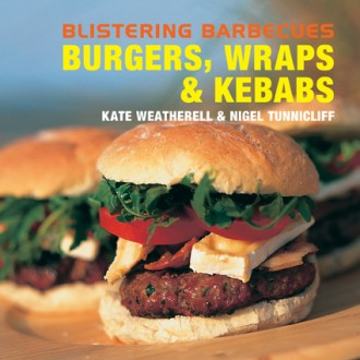 Blistering Barbecues: Burgers, Wraps & Kebabs