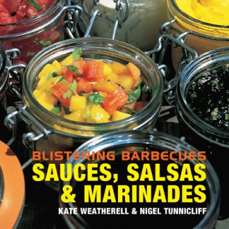 Blistering Barbecues: Sauces, Salsas & Marinades