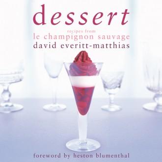 Dessert: Recipes from Le Champignon Sauvage