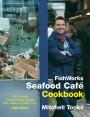 Fishworks Seafood Café Cookbook